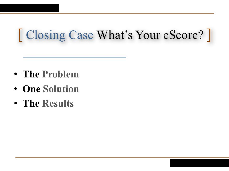 [ Closing Case What's Your eScore ]